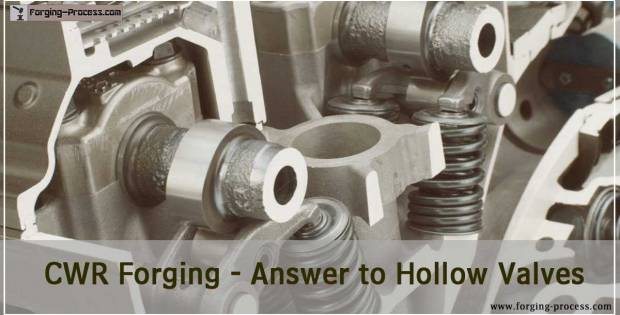 CWR Forging – Answer to Hollow Valves