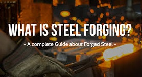 What Is Steel Forging Process?