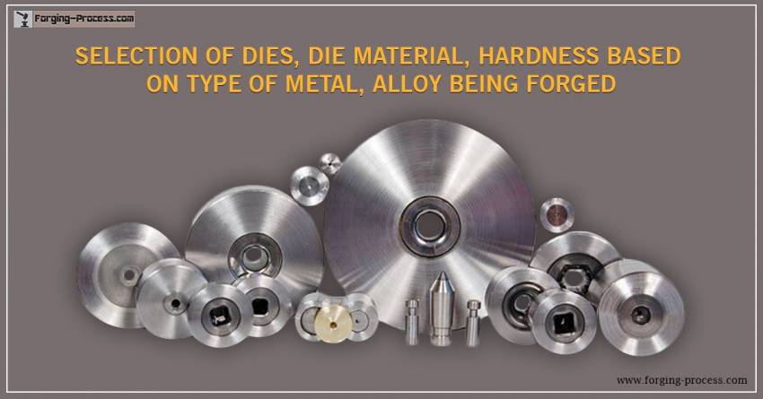 Selection of Dies, Die Material, Hardness based on type of Metal, Alloy being forged